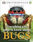 Everything You Need to Know about Bugs by DK (Hardback, 2015)