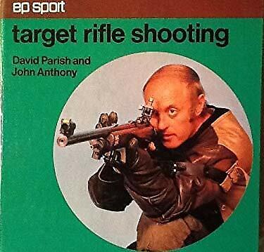 Target Rifle Shooting by Anthony, John, Parrish, David J.