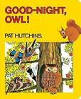 Good-Night, Owl! by Pat Hutchins (Board book, 2015)