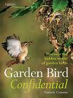 Garden Bird Confidential: Discover the Hidden World of Garden Birds by Rob Hume, Dominic Couzens (Paperback, 2011)