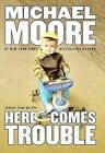 Here Comes Trouble: Stories from My Life by Michael Moore (Hardback)