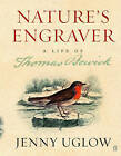 Nature's Engraver: A Life of Thomas Bewick by Jenny Uglow (Hardback, 2006)