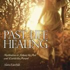 Past Life Healing: Meditations to Release the Past and Enrich the Present by Alana Fairchild (CD-Audio, 2014)