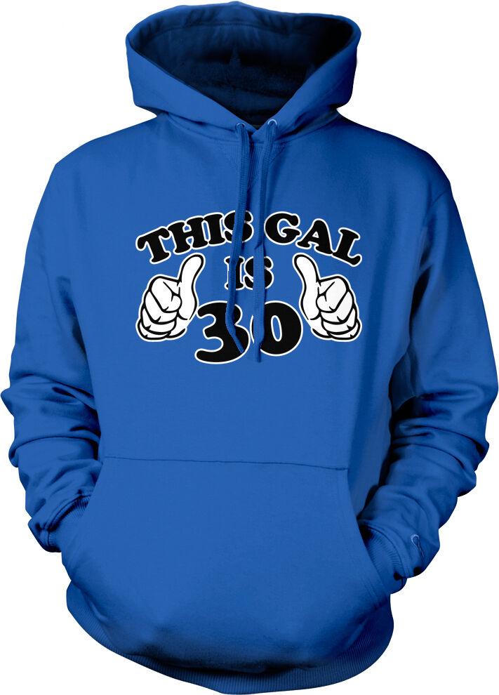 This Gal Is 30 Thirty Years Old Two Thumbs Birthday Happy Has Hoodie Sweatshirt