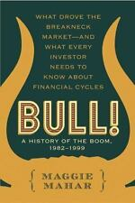 Bull! : A History of the Boom, 1982-1999: What drove the Breakneck Mar-ExLibrary