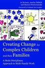 Creating Change for Complex Children Their Families Jo Holmes Ame 9781843109655