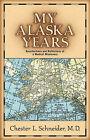 My Alaska Years by Chester L Schneider (Paperback / softback, 2001)