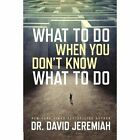 What to Do When You Don't Know What to Do by Dr David Jeremiah (Paperback / softback, 2016)