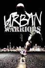 Urban Warriors: Seven Days in the Life by J R Kent (Paperback / softback, 2012)