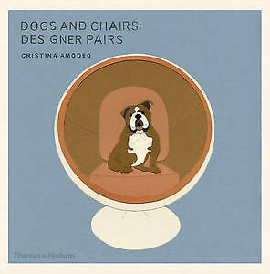 Dogs-and-Chairs-Designer-Pairs-by-Cristina-Amodeo-NEW-Book-FREE-amp-FAST-Delive