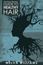 An Educational Guide to Healthy Hair : How to Obtain and Maintain a Truly...