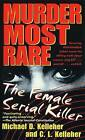 Murder Most Rare: The Female Serial Killer by Michael D. Kelleher (Paperback, 2000)