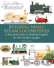 Building Small Steam Locomotives: A Practical Guide to Making Engines for Garden Gauges by Peter Jones (Hardback, 2008)