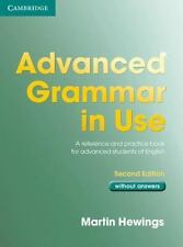 Advanced Grammar in Use : A Reference and Practice Book for Advanced Learners...