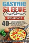 Gastric Sleeve Cookbook: Breakfast - 40+ Easy and Skinny Low-Carb, Low-Sugar, Low-Fat, High-Protein Breakfast Muffins, Quiche, Frittata, Sausage, Waffles, Pancakes, Oats Recipes for Post Weight Loss Surgery Diet by Selena Lancaster (Paperback / softback, 2017)