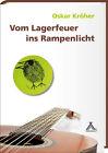 Vom Lagerfeuer ins Rampenlicht von Oskar Kröher (2013, Gebundene Ausgabe)