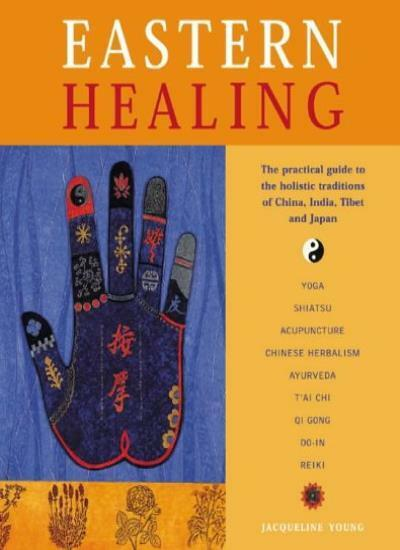 Eastern Healing: The Practical Guide to the Healing Traditions of China, India,