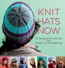 Knit Hats Now: 35 Designs for Women from Classic to Trendsetting by Trafalgar Square Books, Various (Hardback, 2013)