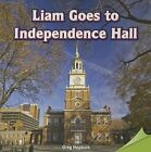 Liam Goes to Independence Hall by Greg Hepburn (Paperback / softback, 2013)