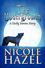 The Undergrowth: A Holly SIMMs Story by Nicole Hazel (Paperback / softback, 2010)