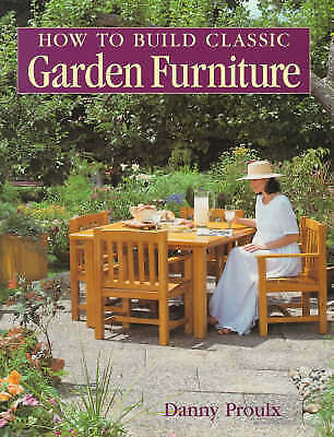 1 of 1 - How to Build Classic Garden Furniture by Danny Proulx (Paperback, 1999)