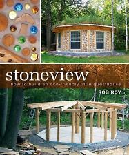 Stoneview: How to Build an Eco-Friendly Little Guesthouse by Roy, Rob