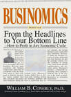 Businomics: From the Headlines to Your Bottomline - How to Profit in Any Economic Cycle by William B. Conerly (Paperback, 2007)