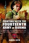 Fighting with the Fourteenth Army in Burma: Original War Summaries of the Battle Against Japan 1943-1945 by James Luto (Hardback, 2013)