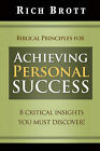 Biblical Principles for Achieving Personal Success: 8 Critical Insights You Must Discover! by Rich Brott (Paperback / softback, 2008)
