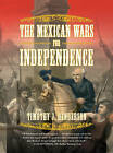 The Mexican Wars for Independence by Timothy J. Henderson (Paperback, 2010)