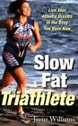 Slow Fat Triathlete : Live Your Athletic Dreams in the Body You Have Now by Joe Williams and Jayne Williams (2004, Paperback)