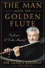 The Man with the Golden Flute: Sir James, a Celtic Minstrel by Linda Bridges, James Galway (Hardback, 2009)