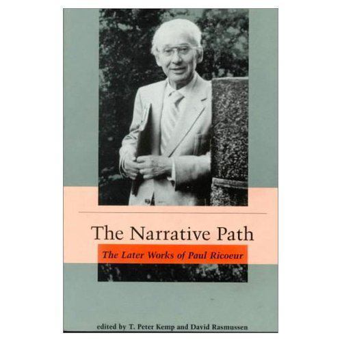The Narrative Path: The Later Works of Paul Ricoeur