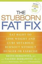 The Stubborn Fat Fix : Eat Right to Lose Weight and Cure Metabolic Burnout Witho