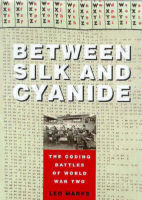 Between Silk and Cyanide : The Story of SOE's Code War, By Leo Marks,in Used but