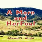 a Mare and Her Foal by Juiwanna L Wright 9781456023409 Paperback 2010