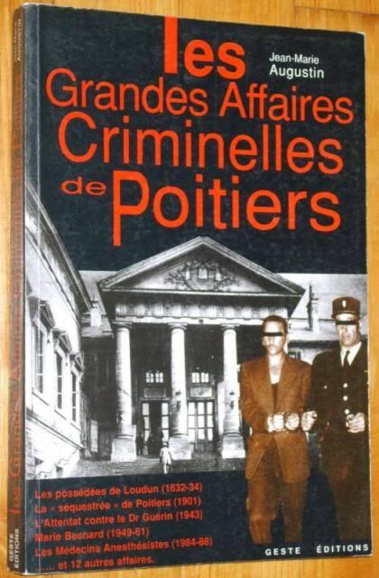 Augustin : LES GRANDES AFFAIRES CRIMINELLES DE POITIERS Vienne justice histoire