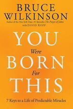 You Were Born for This : Seven Keys to a Life of Predictable Miracles by...