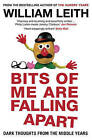 Bits of Me are Falling Apart: Dark Thoughts from the Middle Years by William Leith (Paperback, 2009)