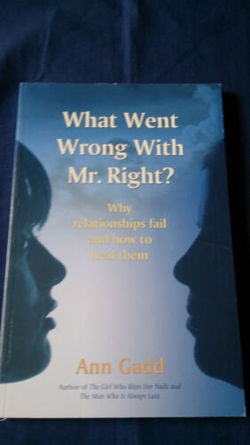 1 of 1 - WHAT WENT WRONG WITH MR. RIGHT? Why Relationships Fail How to Heal Them ANN GADD