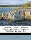 Contributions Toward a History of Arabico-Gothic Culture, Volume 4... by Leo Wiener (Paperback / softback, 2011)