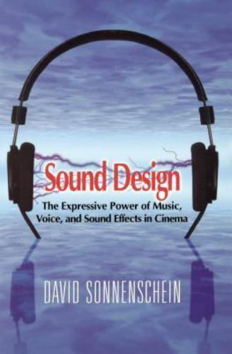Sound Design : The Expressive Power of Music, Voice and Sound Effects in Cinema