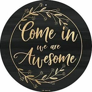 awesome sign decor come in we are awesome 12  round metal sign welcome fun novelty  round metal sign welcome fun novelty