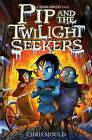 Pip and the Twilight Seekers by Chris Mould (Paperback, 2011)