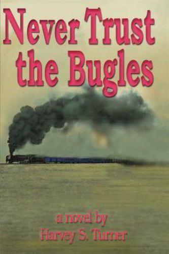 Never Trust the Bugles by Harvey Stewart Turner (2000, Paperback)