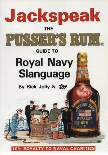 Jackspeak. The Pusser's Rum Guide to Royal Navy Slanguage By Rick Jolly,Tugg Wi