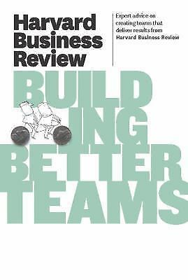Harvard Business Review on Building Better Teams [Harvard Business Review Paperb 2