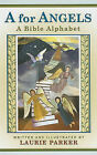A for Angels: A Bible Alphabet by Laurie Parker (Hardback, 2010)