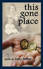This Gone Place by Lisa J Parker (Paperback / softback, 2010)