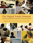 The Digital Youth Network: Cultivating Digital Media Citizenship in Urban Communities by Caitlin K. Martin, Kimberley Gomez, Brigid Barron, Nichole Pinkard (Hardback, 2014)